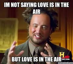 Love Is In The Air Meme - not saying love is in the air