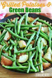 grilled red potatoes u0026 green beans the country cook