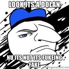 Dolan Meme Generator - look its a dolan nu its nut its fukeing fake danger dolan meme