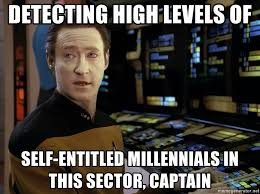 Star Trek Meme Generator - detecting high levels of self entitled millennials in this sector