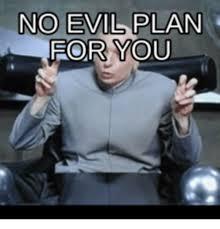 No Soup For You Meme - no evil plan for you evil plans meme on me me