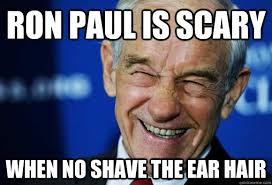 Ron Paul Meme - ron paul is scary when no shave the ear hair good guy ron paul