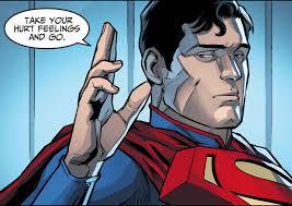 Hurt Feelings Meme - go superman know your meme