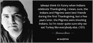 sherman alexie quote ialways think it s when indians