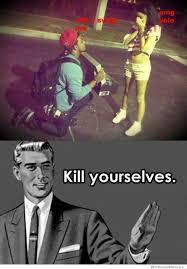 Kill Your Self Meme - please kill yourself comp