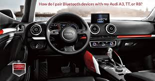audi a3 dashboard how do i pair bluetooth devices with my audi a3 tt or r8