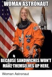 Make A Quick Meme - oman astronaut becausesandwiches won t make themselves up here