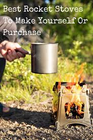 best rocket stoves to make yourself or purchase backdoor survival