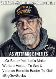 How To Get Welfare Meme - welfare should be as hard to get ietn vetera turning poi as veterans