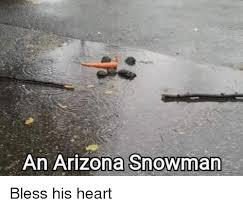 Arizona Memes - 25 best memes about arizona snowman arizona snowman memes