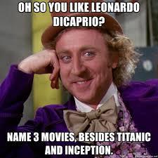 Inception Meme Generator - oh so you like leonardo dicaprio name 3 movies besides titanic and