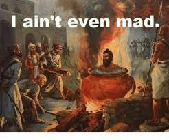 I Aint Even Mad Meme - 25 best memes about ain t even mad ain t even mad memes