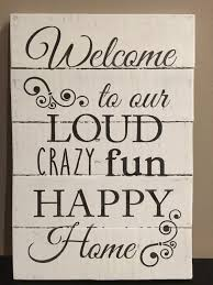 Family Wood Sign Home Decor Rustic Sign U0027welcome To Our Loud Crazy Fun Happy Home U0027 Rustic