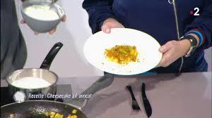 c est au programme recettes cuisine 2 replay c est au programme c est au programme cheesecake à l avocat