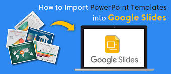 how to import powerpoint templates and themes into google slides