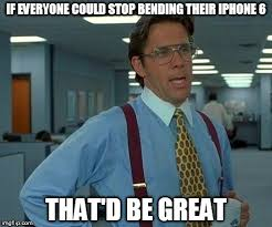 Iphone 6 Meme - that would be great meme imgflip