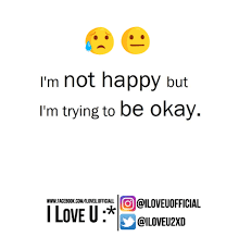 Okay Meme Facebook - i m not happy but i m trying to be okay
