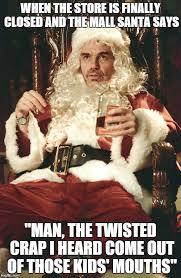 Dirty Santa Meme - bad santa imgflip
