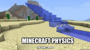 Funny Minecraft Memes - minecraft physics your doing it wrong minecraft physics quickmeme