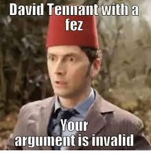 Your Argument Is Invalid Meme - david tennant witha fez your argument is invalii meme on me me