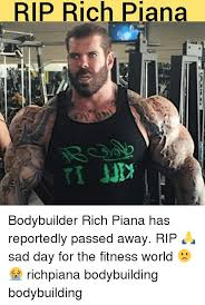 Body Building Meme - rip rich piana bodybuilder rich piana has reportedly passed away rip