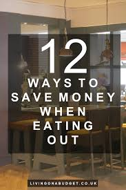12 ways to save money when eating out living on a budget