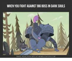 Funny Dark Souls Memes - when you fight against big boss in dark souls make reaction gifs