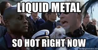 Mugatu Meme - liquid metal so hot right now so hot mugatu meme generator