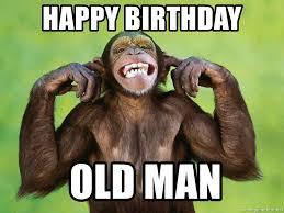 Happy Birthday Old Man Meme - happy birthday old man birthday monkey meme generator