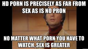 Sex Meme Generator - hd porn is precisely as far from sex as is no pron no matter what