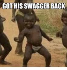 Swagger Meme - got his swagger back swagger meme on me me