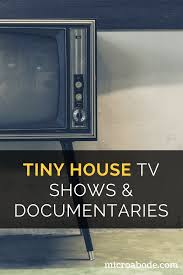 tiny house tv shows and documentaries updated microabode