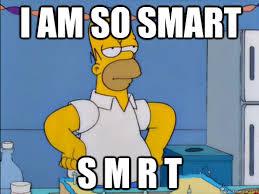 I Am Smart Meme - i am so smart s m r t homer simpson quickmeme