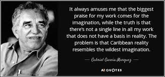 Gabriel Garcia Marquez quote  It always amuses me that the biggest     AZ Quotes