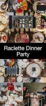 Dinner Party Entertainment Ideas Best 25 Raclette Party Ideas On Pinterest Raclette Ideas