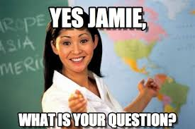 Jamie Meme - yes jamie unhelpful high school teacher meme on memegen