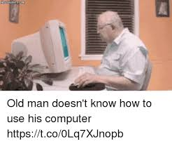 Man On Computer Meme - old man doesn t know how to use his computer httpstco0lq7xjnopb