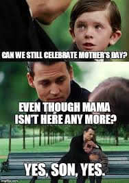 Meme Mothers Day - finding mother s day imgflip