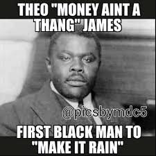 Funny Black History Month Memes - theo money aint a thang james first black man to make it rain