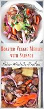 Roasted Vegetable Recipe by Roasted Vegetable Medley With Sausage Paleo Whole30 Jay U0027s