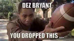 Dez Bryant Memes - 22 meme internet dez bryant you dropped this dezbryant