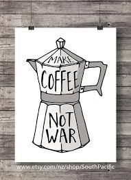 Coffee War coffee make coffee not war printable coffee