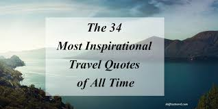 The 34 most inspirational travel quotes of all time kid free travel