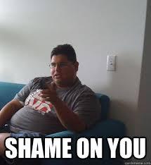 Shame On You Meme - shame on you memes quickmeme