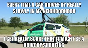 Google Maps Meme - those google maps cars take picture of your while fapping by