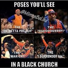 Black Church Memes - poses you ll see in a black church the he betta preach the