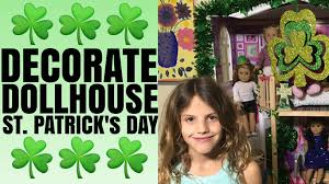 decorating american dollhouse for st patrick u0027s day youtube
