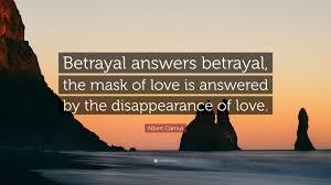 quotes love betrayal albert camus quote u201cbetrayal answers betrayal the mask of love