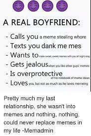 Sweet Memes For Boyfriend - a real boyfriend calls you a meme stealing whore texts you dank me