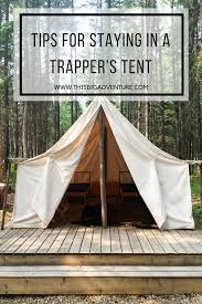 tent building tips for staying in a trapper u0027s tent this big adventure